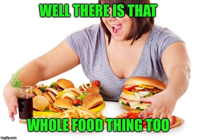 WELL THERE IS THAT WHOLE FOOD THING TOO | made w/ Imgflip meme maker