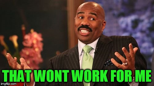 Steve Harvey Meme | THAT WONT WORK FOR ME | image tagged in memes,steve harvey | made w/ Imgflip meme maker