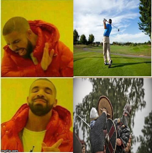 image tagged in swords,viking,golf,meme | made w/ Imgflip meme maker