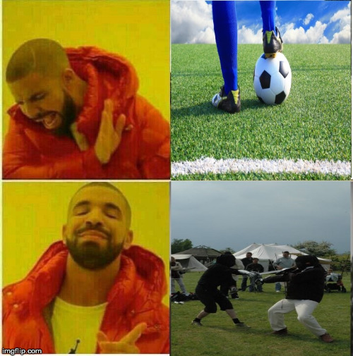 image tagged in swords,soccer,drake meme | made w/ Imgflip meme maker