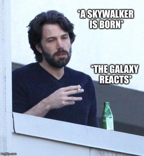 Not AGAIN! | *A SKYWALKER IS BORN* *THE GALAXY REACTS* | image tagged in star wars | made w/ Imgflip meme maker