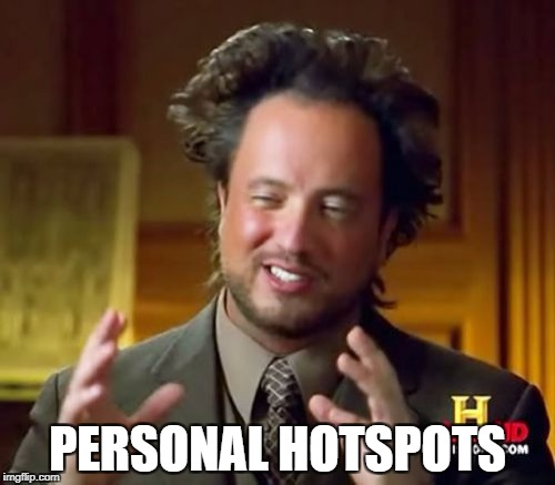 Ancient Aliens Meme | PERSONAL HOTSPOTS | image tagged in memes,ancient aliens | made w/ Imgflip meme maker