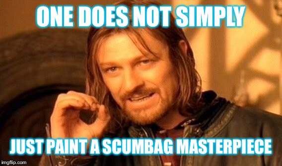 One Does Not Simply Meme | ONE DOES NOT SIMPLY JUST PAINT A SCUMBAG MASTERPIECE | image tagged in memes,one does not simply | made w/ Imgflip meme maker