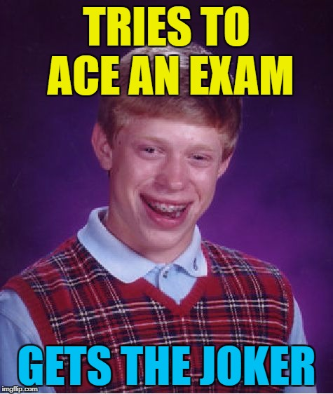 Bad Luck Brian Meme | TRIES TO ACE AN EXAM GETS THE JOKER | image tagged in memes,bad luck brian | made w/ Imgflip meme maker