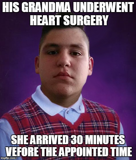 HIS GRANDMA UNDERWENT HEART SURGERY SHE ARRIVED 30 MINUTES VEFORE THE APPOINTED TIME | made w/ Imgflip meme maker
