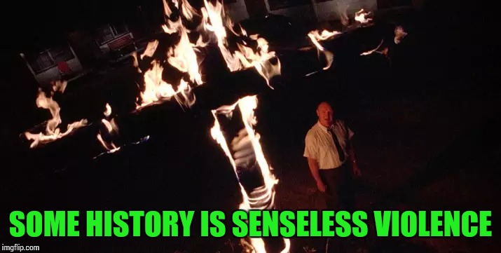 SOME HISTORY IS SENSELESS VIOLENCE | made w/ Imgflip meme maker