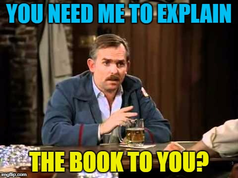 YOU NEED ME TO EXPLAIN THE BOOK TO YOU? | made w/ Imgflip meme maker