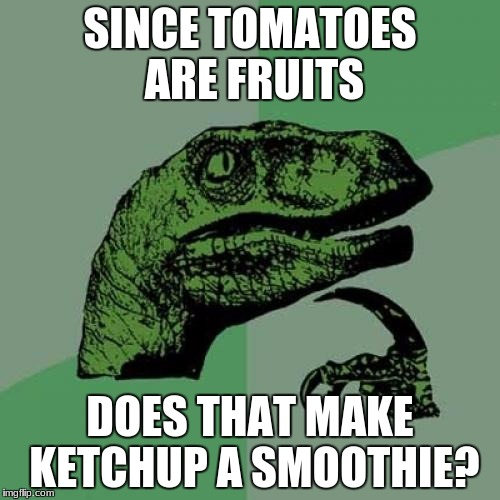 I hope I don't start a tomatoes are not a fruit thing in the comments, but I don't really care | SINCE TOMATOES ARE FRUITS DOES THAT MAKE KETCHUP A SMOOTHIE? | image tagged in memes,philosoraptor,tomatoes,fruit smoothie | made w/ Imgflip meme maker