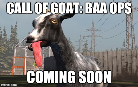 Goat Simulator | CALL OF GOAT: BAA OPS COMING SOON | image tagged in goat simulator | made w/ Imgflip meme maker