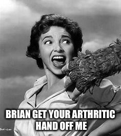 BRIAN GET YOUR ARTHRITIC HAND OFF ME | made w/ Imgflip meme maker
