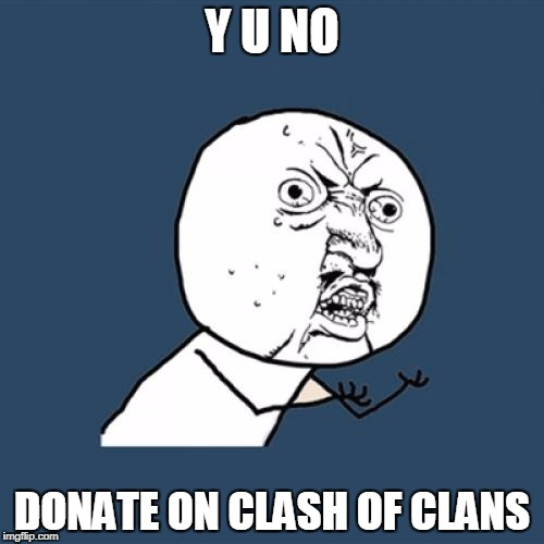Y U No Meme | Y U NO DONATE ON CLASH OF CLANS | image tagged in memes,y u no | made w/ Imgflip meme maker