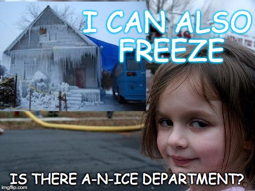 And Moses put out his rod to heaven: and ALAHIM sent thunder, and an ice-storm, and fire running down on the earth;  | I CAN ALSO FREEZE IS THERE A-N-ICE DEPARTMENT? | image tagged in yahuah,yahusha,memes,disaster girl,ice age week | made w/ Imgflip meme maker