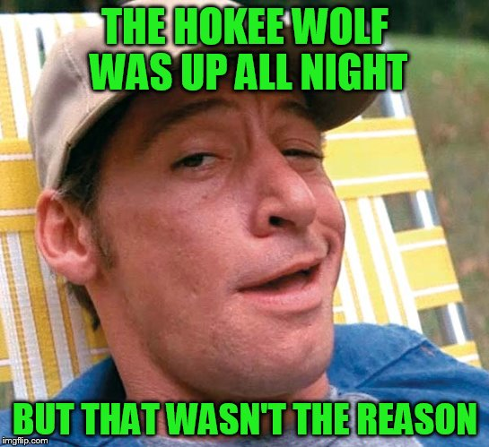 THE HOKEE WOLF WAS UP ALL NIGHT BUT THAT WASN'T THE REASON | made w/ Imgflip meme maker