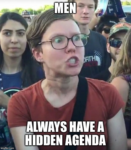 MEN ALWAYS HAVE A HIDDEN AGENDA | made w/ Imgflip meme maker