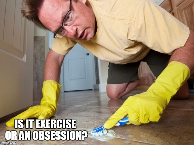 IS IT EXERCISE OR AN OBSESSION? | made w/ Imgflip meme maker
