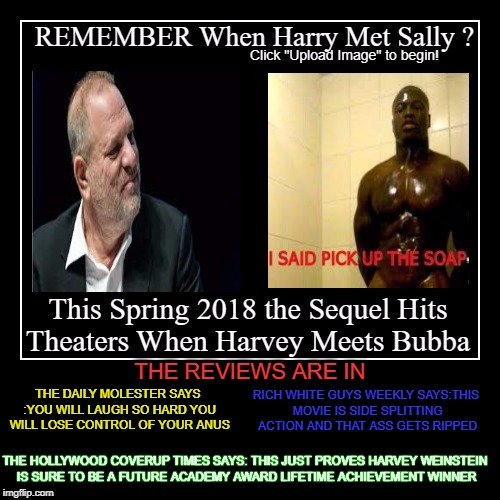 Harvey Weinstein | THE DAILY MOLESTER SAYS :YOU WILL LAUGH SO HARD YOU WILL LOSE CONTROL OF YOUR ANUS RICH WHITE GUYS WEEKLY SAYS:THIS MOVIE IS SIDE SPLITTING  | image tagged in scumbag | made w/ Imgflip meme maker
