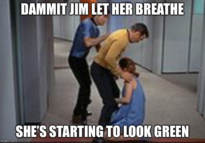 Job promotion | DAMMIT JIM LET HER BREATHE SHE'S STARTING TO LOOK GREEN | image tagged in job promotion | made w/ Imgflip meme maker