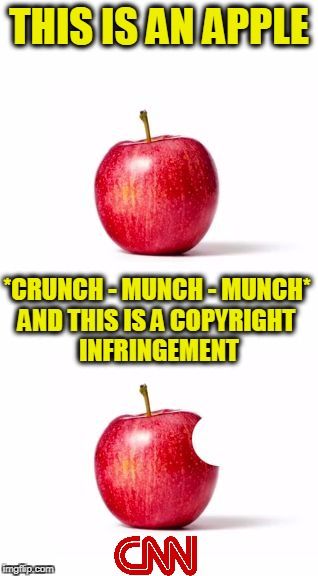 THIS IS AN APPLE *CRUNCH - MUNCH - MUNCH* AND THIS IS A COPYRIGHT INFRINGEMENT | image tagged in this is an apple | made w/ Imgflip meme maker
