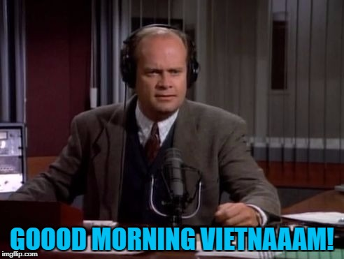 Movie week - add a movie quote to a picture. A SpursFanFromAround and haramisbae co-production... :) | GOOOD MORNING VIETNAAAM! | image tagged in frasier,memes,movie week,good morning vietnam,tv | made w/ Imgflip meme maker