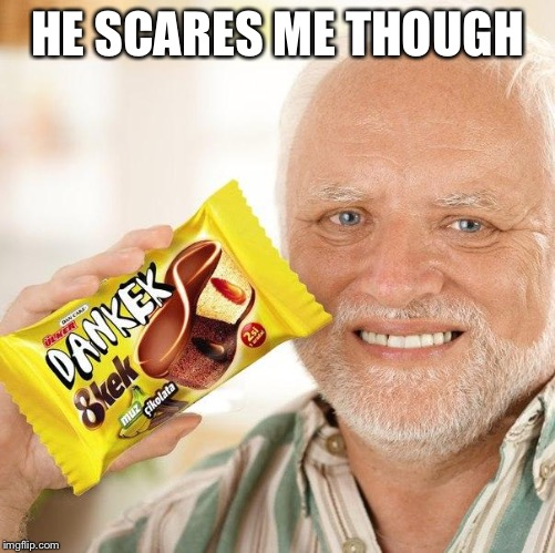 HE SCARES ME THOUGH | made w/ Imgflip meme maker
