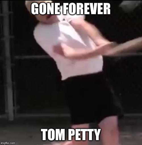 Too Soon? #1 | GONE FOREVER TOM PETTY | image tagged in gunnar has his lunch,bleh,lunch leg,any gender | made w/ Imgflip meme maker