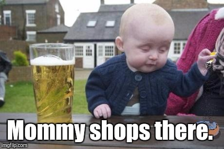 Mommy shops there. | made w/ Imgflip meme maker