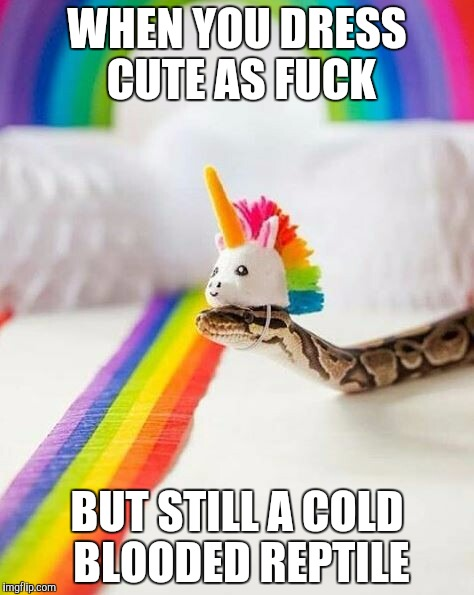 Playing Dress Up | WHEN YOU DRESS CUTE AS F**K BUT STILL A COLD BLOODED REPTILE | image tagged in kawaii,halloween,snake | made w/ Imgflip meme maker