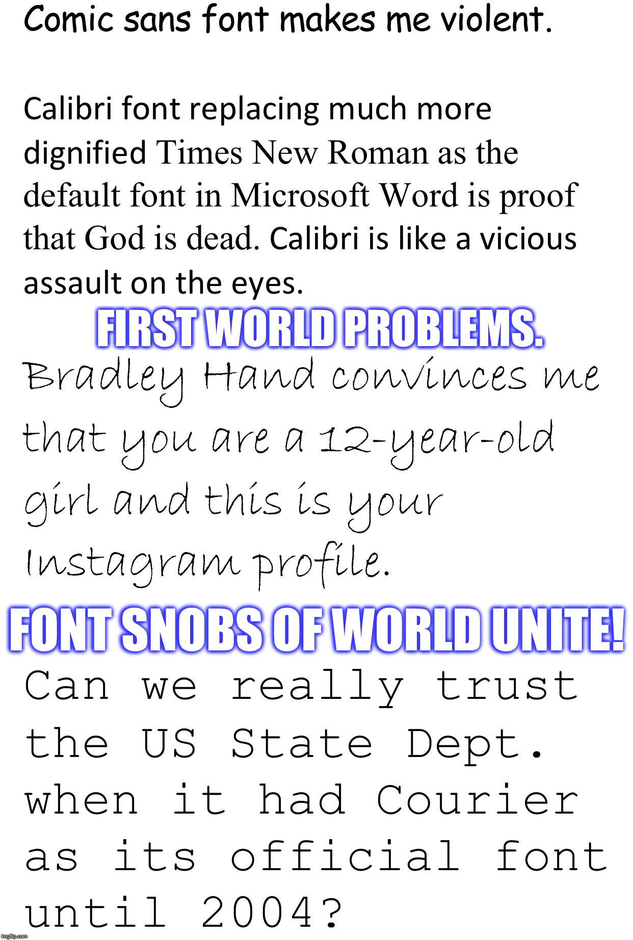 PS I Also Hate Meme Font | FIRST WORLD PROBLEMS. FONT SNOBS OF WORLD UNITE! | image tagged in font,funny,funny memes,snobby,microsoft,graphic design problems | made w/ Imgflip meme maker