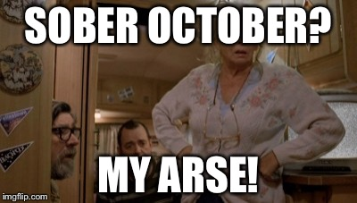 SOBER OCTOBER? MY ARSE! | image tagged in the royle family | made w/ Imgflip meme maker