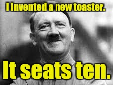 I invented a new toaster. It seats ten. | made w/ Imgflip meme maker