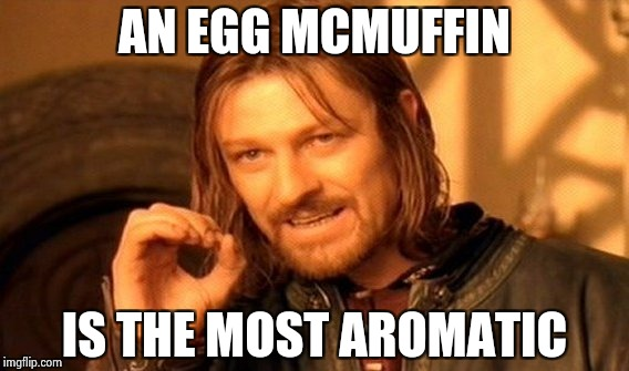 One Does Not Simply Meme | AN EGG MCMUFFIN IS THE MOST AROMATIC | image tagged in memes,one does not simply | made w/ Imgflip meme maker