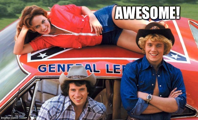 Dukes | AWESOME! | image tagged in dukes | made w/ Imgflip meme maker