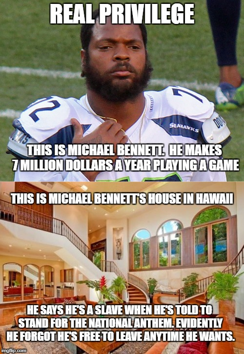 real privilege | REAL PRIVILEGE THIS IS MICHAEL BENNETT.  HE MAKES 7 MILLION DOLLARS A YEAR PLAYING A GAME THIS IS MICHAEL BENNETT'S HOUSE IN HAWAII HE SAYS  | image tagged in michael bennett | made w/ Imgflip meme maker