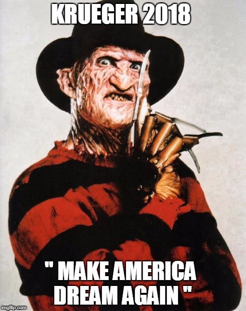 Freddy Krueger Silence | KRUEGER 2018 '' MAKE AMERICA DREAM AGAIN '' | image tagged in freddy krueger silence | made w/ Imgflip meme maker