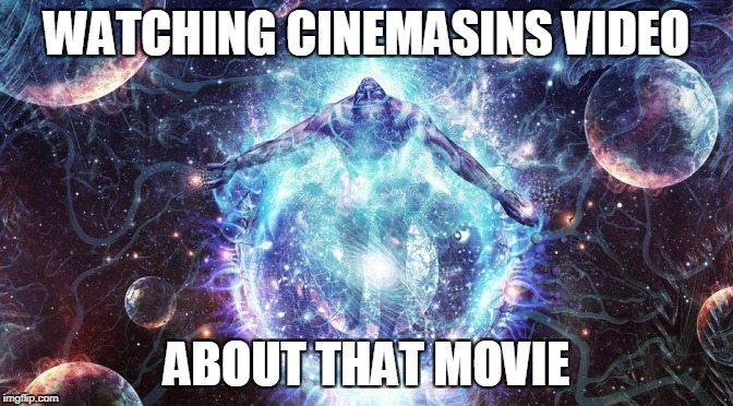 WATCHING CINEMASINS VIDEO ABOUT THAT MOVIE | made w/ Imgflip meme maker
