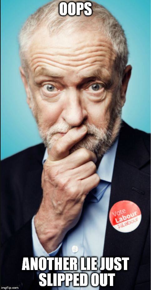 OOPS ANOTHER LIE JUST SLIPPED OUT | image tagged in oops-sorry-corbyn | made w/ Imgflip meme maker