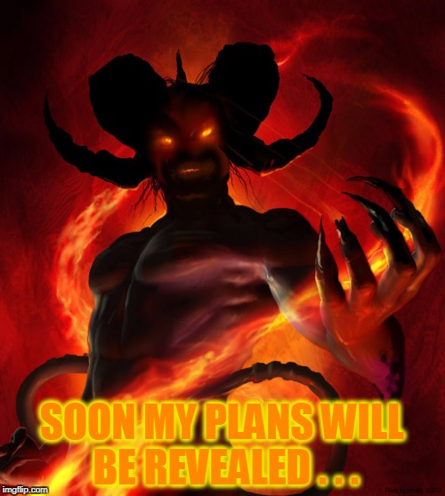 SOON MY PLANS WILL BE REVEALED . . . | made w/ Imgflip meme maker