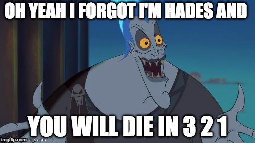 hades Disney This is why | OH YEAH I FORGOT I'M HADES AND YOU WILL DIE IN 3 2 1 | image tagged in hades disney this is why | made w/ Imgflip meme maker