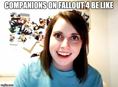 Overly Attached Girlfriend Meme | COMPANIONS ON FALLOUT 4 BE LIKE | image tagged in memes,overly attached girlfriend | made w/ Imgflip meme maker