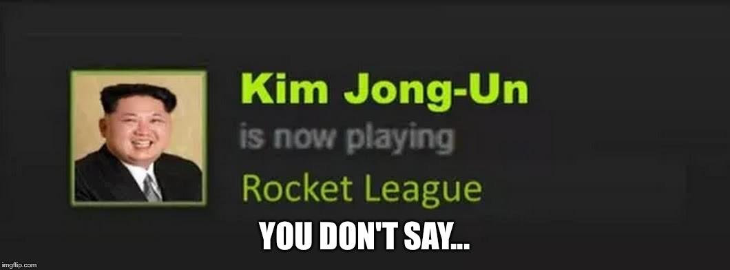 Wtf is he doing? | YOU DON'T SAY... | image tagged in memes,kim jong un,wtf | made w/ Imgflip meme maker