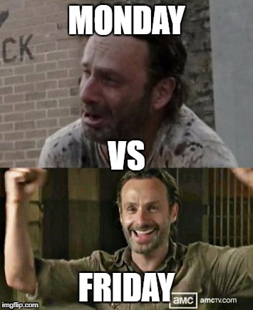 The Walking Dead Death reaction | MONDAY FRIDAY VS | image tagged in the walking dead death reaction | made w/ Imgflip meme maker