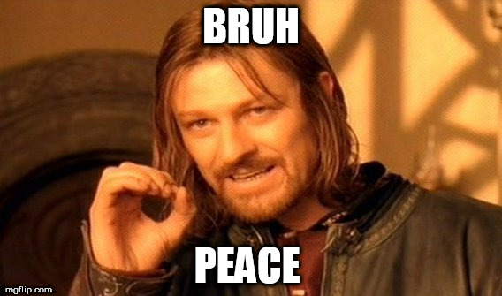 One Does Not Simply Meme | BRUH PEACE | image tagged in memes,one does not simply | made w/ Imgflip meme maker