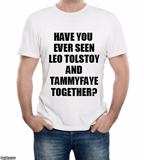 HAVE YOU EVER SEEN LEO TOLSTOY AND TAMMYFAYE TOGETHER? | made w/ Imgflip meme maker
