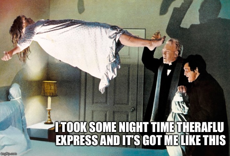 I TOOK SOME NIGHT TIME THERAFLU EXPRESS AND IT'S GOT ME LIKE THIS | made w/ Imgflip meme maker