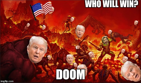 DOOM 2016 (election edition) | WHO WILL WIN? DOOM | image tagged in dank | made w/ Imgflip meme maker