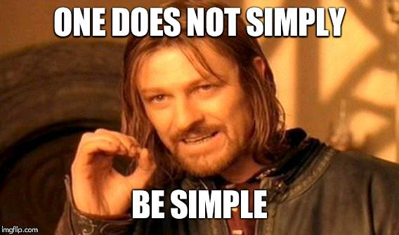 One Does Not Simply Meme | ONE DOES NOT SIMPLY BE SIMPLE | image tagged in memes,one does not simply | made w/ Imgflip meme maker