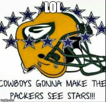 Dallas Cowboys | LOL | image tagged in nfl,nfl memes,memes,funny,green bay packers,dallas cowboys | made w/ Imgflip meme maker