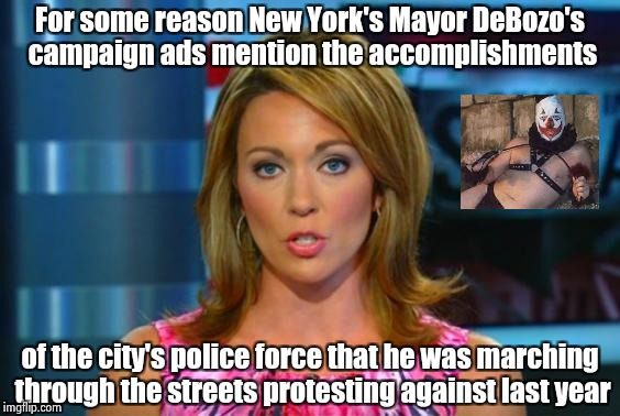 The King of the Libtards is running for re-election | For some reason New York's Mayor DeBozo's campaign ads mention the accomplishments of the city's police force that he was marching through t | image tagged in real news network,libtard,new york city,police lives matter | made w/ Imgflip meme maker