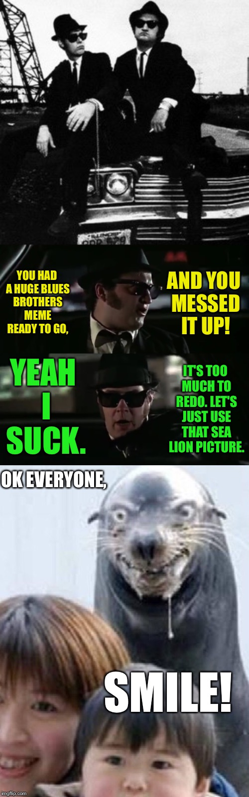 Movie Week - The Blues Brothers - No Really, I Suck - A SpursFanFromAround And haramisbae Event | YOU HAD A HUGE BLUES BROTHERS MEME READY TO GO, AND YOU MESSED IT UP! YEAH I SUCK. IT'S TOO MUCH TO REDO. LET'S JUST USE THAT SEA LION PICTU | image tagged in movie week,movies,blues brothers,sea lion,zoo,funny picture | made w/ Imgflip meme maker