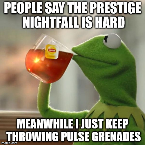 But Thats None Of My Business Meme | PEOPLE SAY THE PRESTIGE NIGHTFALL IS HARD MEANWHILE I JUST KEEP THROWING PULSE GRENADES | image tagged in memes,but thats none of my business,kermit the frog | made w/ Imgflip meme maker